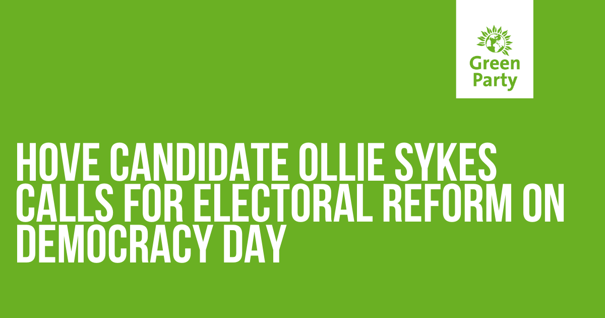 Hove Candidate Ollie Sykes calls for PR on Democracy Day