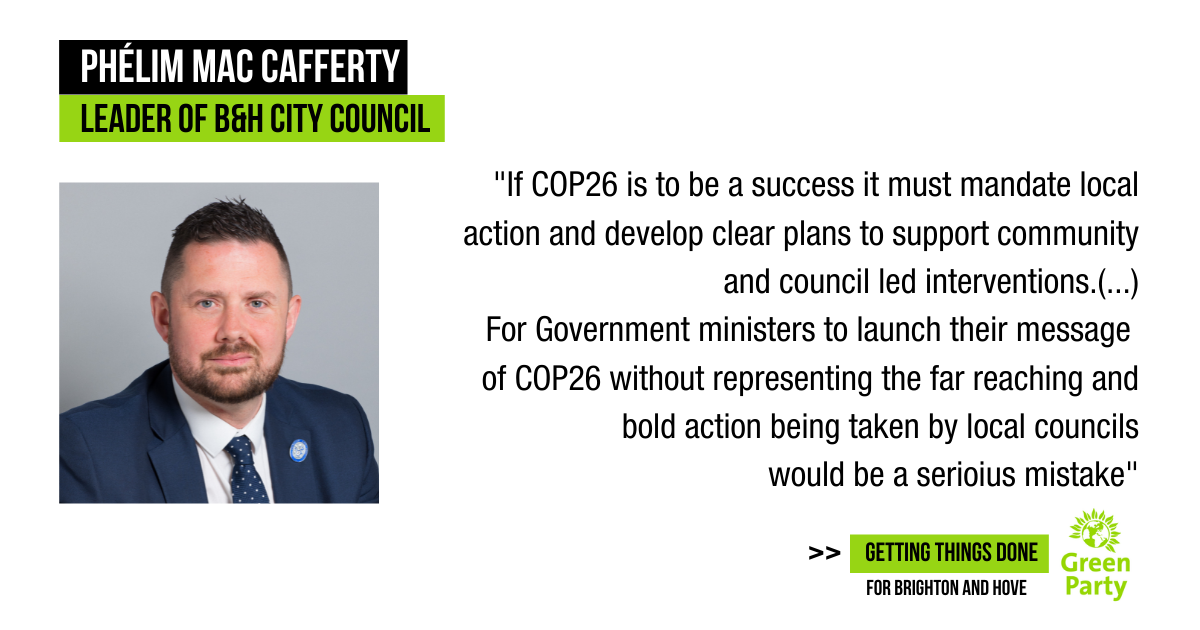 Picture of Green Party Brighton and Hove Council Leader Phelim MacCafferty dressed in a suit and tie looking determined with a quote from his speech to the Local Government Association on the role of local councils in fighting climate change means they should be represented at COP26