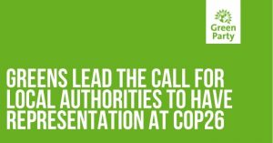 Brighton Hove Green Party news release title: Greens lead the call for local authorities to have representation at COP26